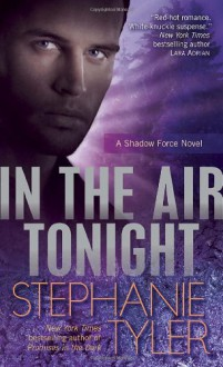 In the Air Tonight (Shadow Force, #3) - Stephanie Tyler