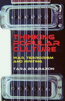 Thinking Popular Culture: War, Terrorism and Writing - Tara Brabazon