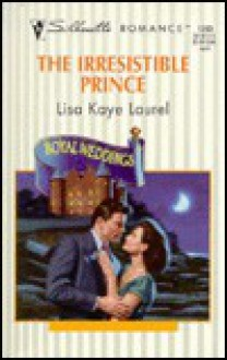 The Irresistible Prince - Lisa Kaye Laurel