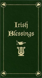 Irish Blessings: With Legends, Poems & Greetings - Kitty Nash
