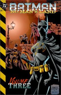 Batman: No Man's Land, Vol. 3 - Greg Rucka, Kelley Puckett, Larry Hama, Janet Harvey, Dan Jurgens, Damion Scott, Rick Buchett, John Bogdanove, Mike Deodato Jr., Sergio Cariello
