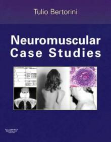 Neuromuscular Case Studies - Tulio E. Bertorini