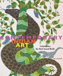 Contemporary Indian Art: Contemporary, One Word, Several Cultures: Contemporary, One Word, Several Cultures - Herve Perdriolle, Jean-Hubert Martin