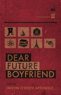 Dear Future Boyfriend - Cristin O'Keefe Aptowicz
