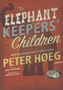 The Elephant Keepers' Children - Peter Høeg, Kirby Heyborne, Martin Aitken