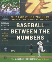 Baseball Between the Numbers: Why Everything You Know About the Game Is Wrong - Jonah Keri, Steve Goldman, Jonah Keri