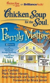 Chicken Soup for the Soul: Family Matters: 33 Stories of Family Fun, Relatively Strange Moments, and Happily Ever Laughter - Jack Canfield, Mark Victor Hansen, Amy Newmark, Susan M. Heim, Bruce Jenner