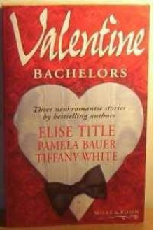 Valentine Bachelors: Your Heart's Desire / Mr. Romance / Sleepless in St. Louis - Elise Title, Pamela Bauer, Tiffany White