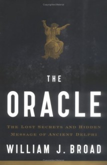 The Oracle: The Lost Secrets & Hidden Messages of Ancient Delphi - William J. Broad