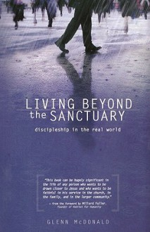 Living Beyond the Sanctuary: Discipleship in the Real World - Glenn McDonald