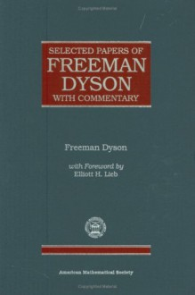 Selected Papers of Freeman Dyson with Commentary (Collected Works) - Freeman John Dyson