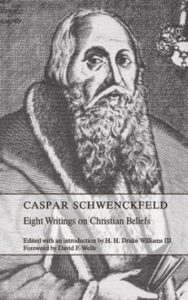 Eight Writings On Christian Beliefs - Caspar Schwenckfeld
