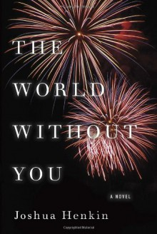 The World Without You - Joshua Henkin