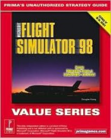 Microsoft Flight Simulator 98 (Value Series) : Prima's Unauthorized Strategy Guide - Douglas Kiang, Prima Publishing