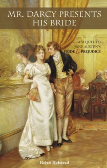 Mr. Darcy Presents His Bride: A Sequel to Jane Austen's Pride and Prejudice - Helen Halstead