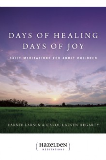 Days of Healing, Days of Joy: Daily Meditations for Adult Children - Earnie Larsen, Carol Larsen Hegarty