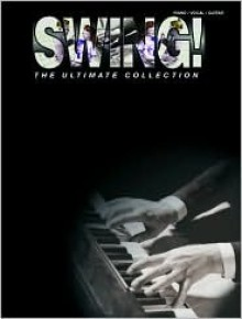 Swing! the Ultimate Collection: Piano/Vocal/Chords - Various