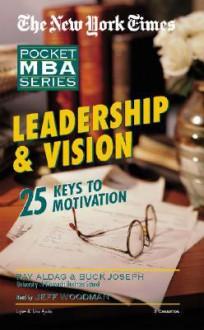 Leadership & Vision (The New York Times Pocket Mba Series) - Ramon J. Aldag, Jeff Woodman