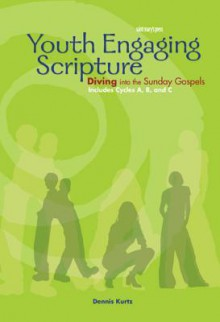 Youth Engaging Scripture: Diving Into the Sunday Gospels: Includes Cycles A, B, and C - Dennis Kurtz