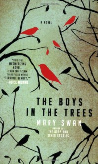 The Boys in the Trees: A Novel - Mary Swan