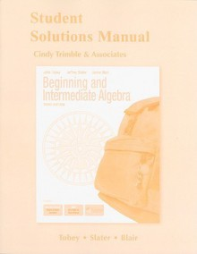 Beginning & Intermediate Algebra: Student Solutions Manual - John Tobey, Jeffrey Slater, Jamie Blair