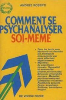 Comment se psychanalyser soi-meme - Roberti/Andree