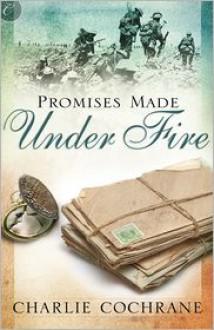 Promises Made Under Fire - Charlie Cochrane