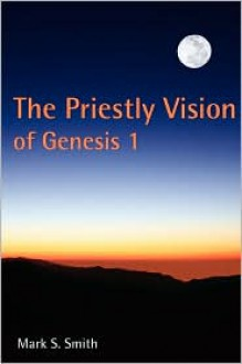 The Priestly Vision of Genesis I - Mark S. Smith