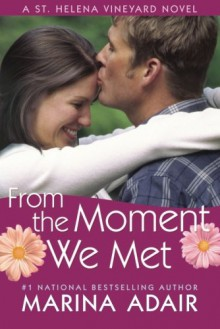 From the Moment We Met (A St. Helena Vineyard Novel) - Marina Adair