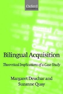 Bilingual Acquisition: Theoretical Implications of a Case Study - Margaret Deuchar