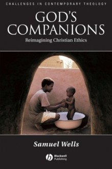 God's Companions: Reimagining Christian Ethics - Samuel Wells