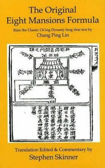 The Original Eight Mansions Formula: From The Classic Ch'ing Dynasty Feng Shui Text By Chang Ping Lin (Classics Of Feng Shui) - Stephen Skinner