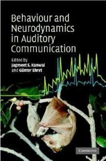 Behavior And Neurodynamics For Auditory Communication - Jagmeet Kanwal, Günter Ehret