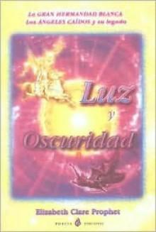 Luz y Oscuridad: La Gran Hermandad Blanca los Angeles Caidos y su Legado = Light and Darkness - Mark L. Prophet