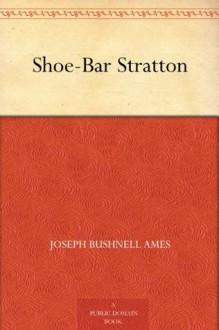 Shoe-Bar Stratton - Joseph Bushnell Ames, George W. Gage