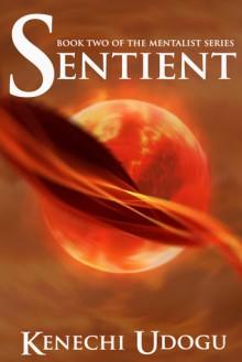 Sentient (The Mentalist Series, #2) - Kenechi Udogu