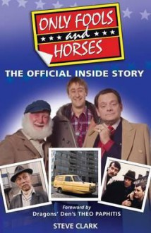 Only Fools and Horses: The Official Inside Story - Steve Clark, Theo Paphitis