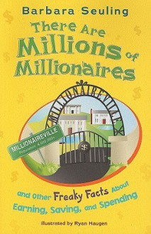 There Are Millions of Millionaires: And Other Freaky Facts about Earning, Saving, and Spending - Barbara Seuling, Ryan Haugen, Melissa Kes, Abbey Fitzgerald