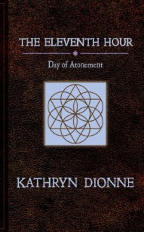 The Eleventh Hour: Day Of Atonement Book II (The Eleventh Hour Trilogy) - Kathryn Dionne