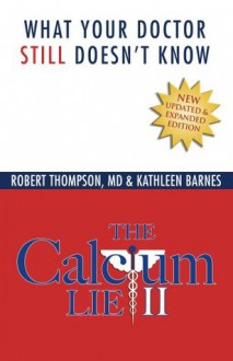 The Calcium Lie II: What Your Doctor Still Doesn't Know - Robert Thompson, Kathleen Barnes