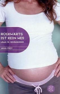 Rückwärts ist kein Weg: Lilli, 14, schwanger - Jana Frey