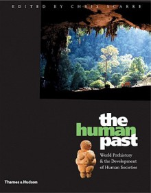 The Human Past: World Prehistory and the Development of Human Societies - Christopher Scarre