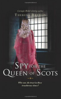 Spy for the Queen of Scots - Theresa Breslin