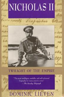 Nicholas II: Twilight of the Empire - Dominic Lieven