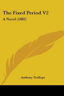 The Fixed Period: Volume 2 - Anthony Trollope