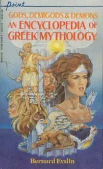 Gods, Demigods and Demons: An Encyclopedia of Greek Mythology - Bernard Evslin