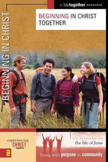 Beginning in Christ Together (Experiencing Christ Together) - Brett Eastman, Dee Eastman, Todd Wendorff, Denise Wendorff