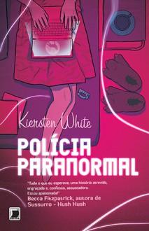 Polícia Paranormal - Kiersten White, Fabiana Colasanti