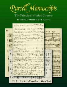 Purcell Manuscripts: The Principal Musical Sources - Robert Shay, Robert Thompson, Shay Robert
