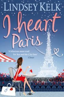 I Heart Paris (I Heart #3) - Lindsey Kelk